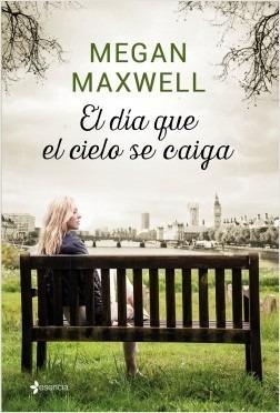 el día que el cielo se caiga ( megan maxwell)