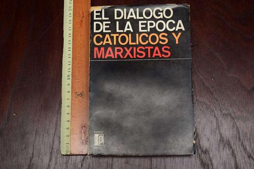 el dialogo de la epoca catolicos y marxistas