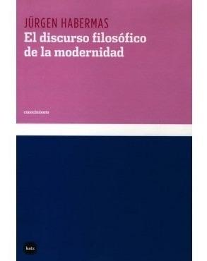 el discurso filosófico de la modernidad, habermas, ed. katz