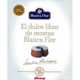 El Dulce Libro De Recetas Blanca Flor - Sandra Plevisani