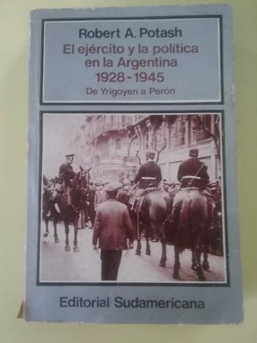 el ejército y la política en argentina 1928 - 1945  robert p