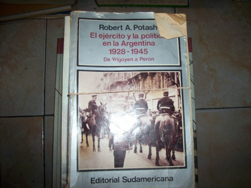 el ejercito y la politica en la argentina 1928-1945- potash