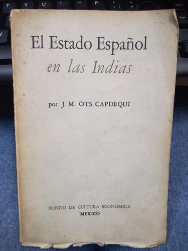 el estado español en las indias - j. m. ots capdequi