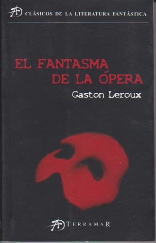 el fantasma de la ópera. gastón leroux.
