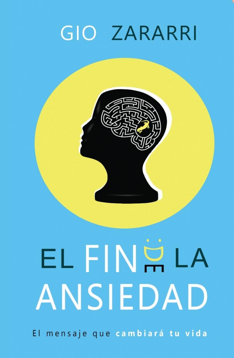 Características. Título del libro El Fin De La Ansiedad : El mensaje que cambiara  tu vida ...