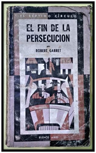el fin de la persecucion  robert garret