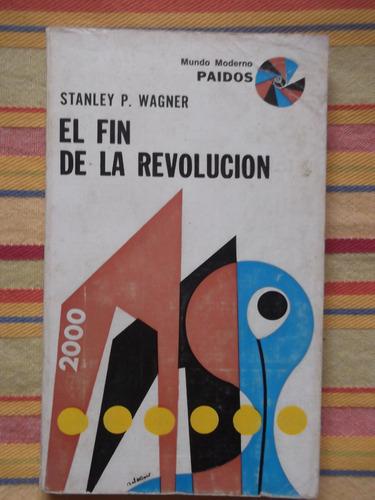 el fin de la revolución stanley p- wagner