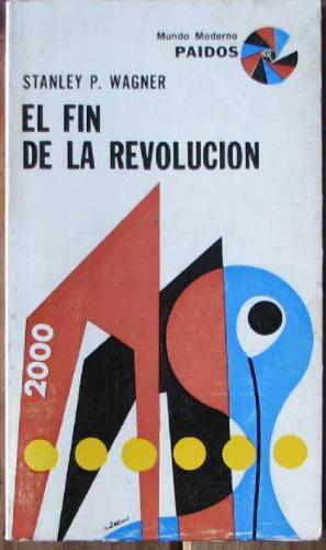 el fin de la revolucion - wagner, stanley p. - paidos - 1974