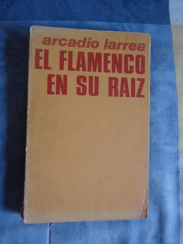 el flamenco en su raíz - arcadio larrea