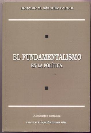 el fundamentalismo en la política. horacio m. sánchez parodi