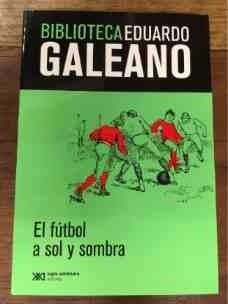 el futbol a sol y sombra eduardo galeano siglo xxi