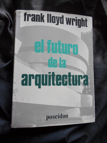 el futuro de la arquitectura - frank lloyd wright