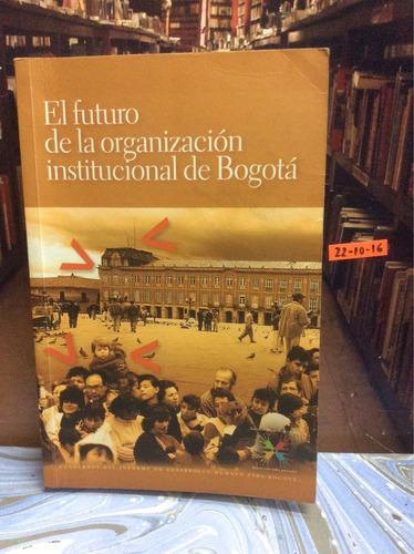 el futuro de la organización institucional de bogotá