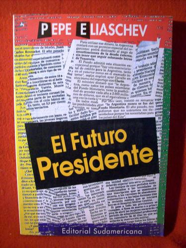 el futuro presidente pepe eliaschev editorial sudamericana