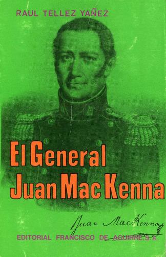 el general juan mackenna - raúl téllez yáñez.