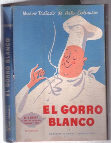 el gorro blanco - arte culinario - m. dumont