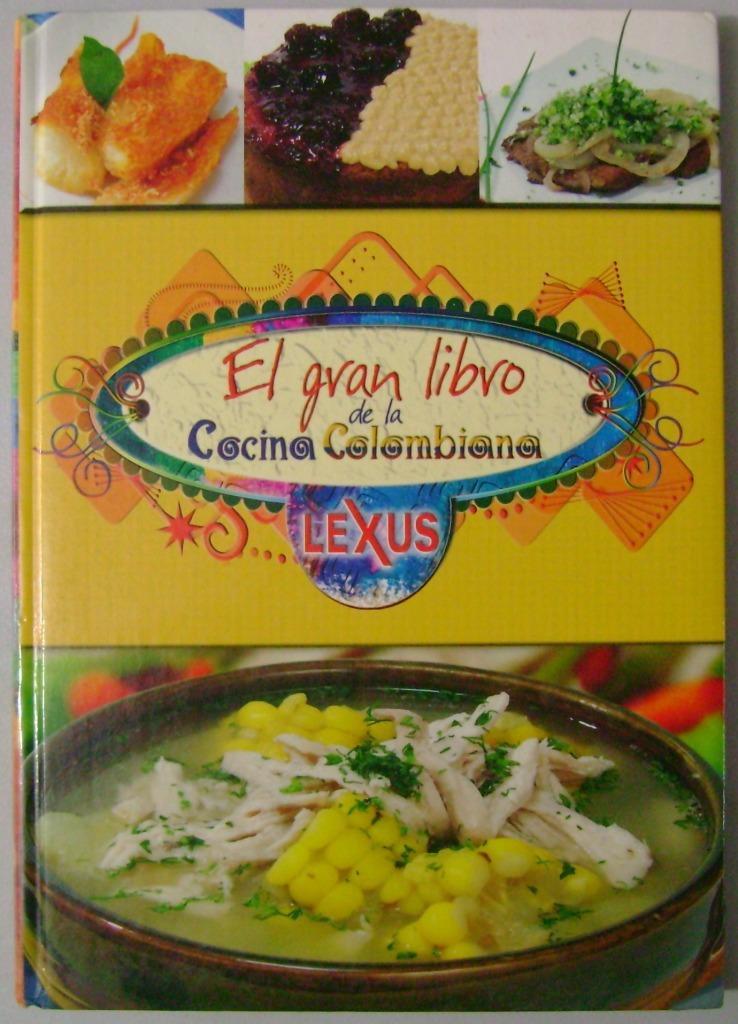 El gran libro de la cocina colombiana lexus - Libros de cocina ...