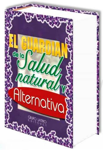 el guardián de la salud natural y alternativa - grupo latino