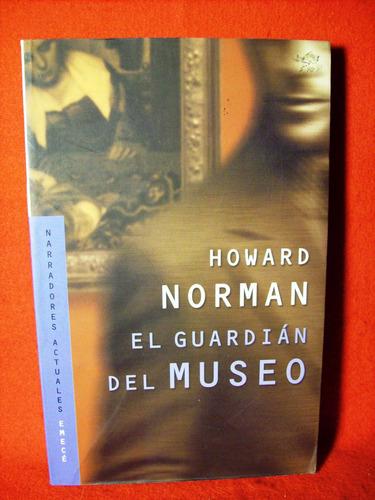 el guardian del museo howard norman editó emecé buanos aires