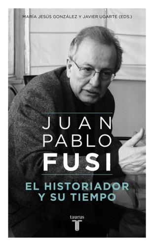 el historiador y su tiempo: juan pablo fusi, un retrato inac