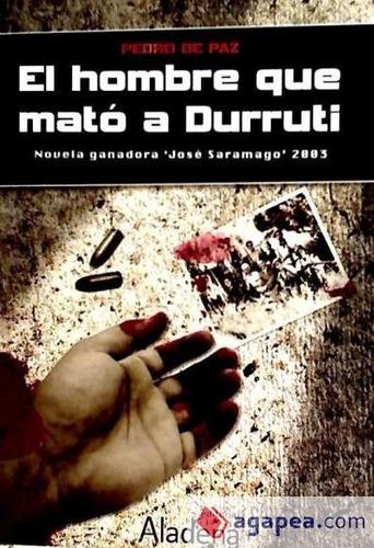 el hombre que mató a durruti(libro novela y narrativa)