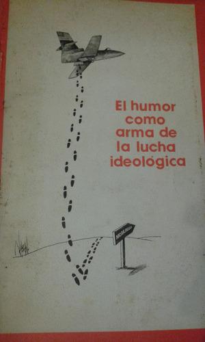 el humor como arma de la lucha ideológica.