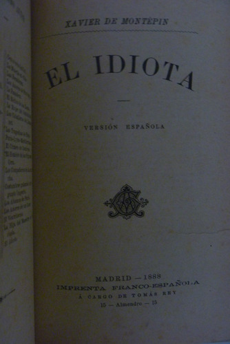 el idiota. xavier montépin. imprenta franco - española. 1888