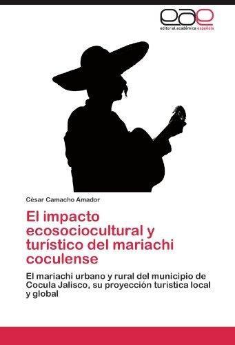 el impacto ecosociocultural y turistico del mariachi cocul