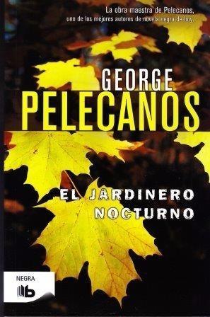 El Jardinero Nocturno - George Pelecanos - Libro Nuevo!!! - $ 99 ...