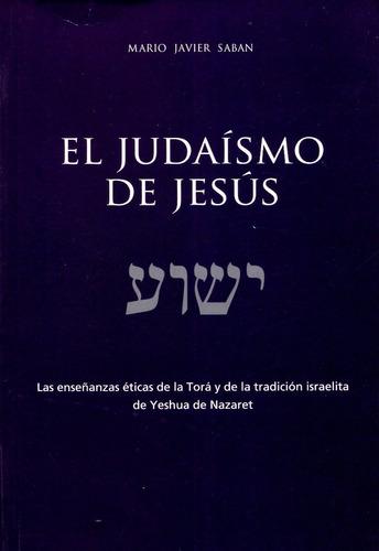 el judaísmo de jesús, mario javier saban, saban