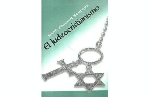 el judeocristianismo. schoeps. ed. saban. judaísmo.