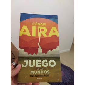 El Juego De Los Mundos Cesar Aira