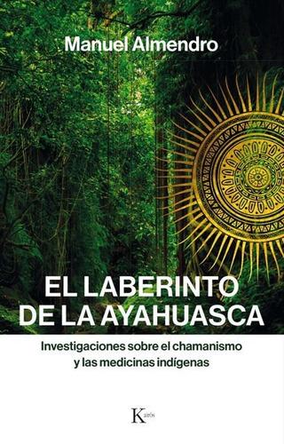 el laberinto de la ayahuasca, manuel almendro, kairós