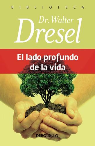 el lado profundo de la vida - dr. walter dresel