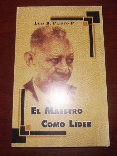 el maestro como líder - luis b. prieto figueroa