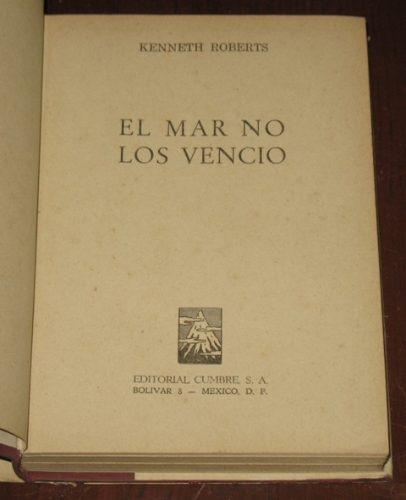 el mar no los venció kenneth roberts novela cumbre 1957