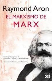 el marxismo de marx - aron raymond - siglo xxi