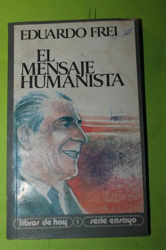 el mensaje humanista  eduardo frei