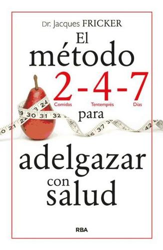 el método 2 - 4 - 7 para adelgazar con salud(libro . nutrici