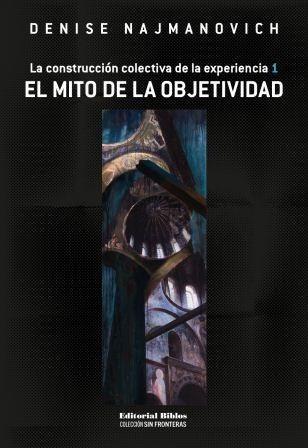 el mito de la objetividad. denise najmanovich. ed. biblos