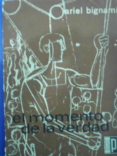 el momento de la verdad (1ra ed.sin uso)    ariel bignami