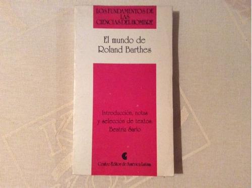 el mundo de roland barthes. prólogo notas b.sarlo. ceal 1991