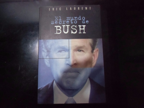 el mundo secreto de bush eric laurent