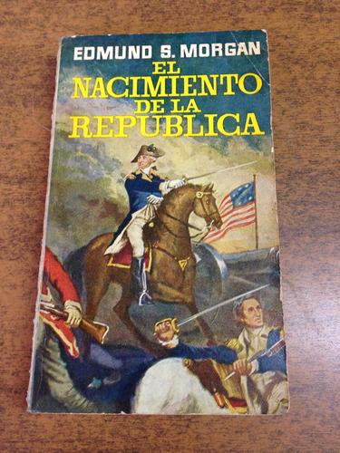 el nacimiento de la república / edmund s. morgan