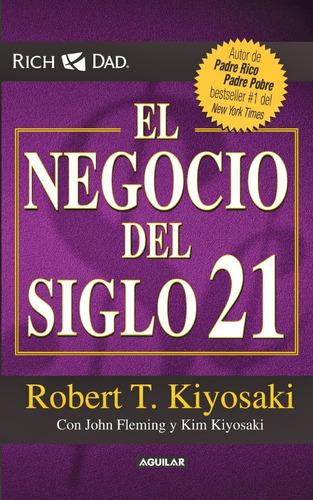 el negocio del siglo 21. robert t. kiyosaki.