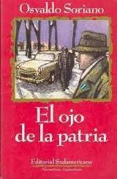 el ojo de la patria soriano osvaldo novela