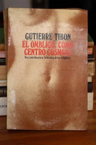 el ombligo, como centro cósmico - gutierre tibon