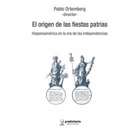 El Origen De Las Fiestas Patrias - Ortemberg - Prohistoria