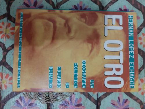 el otro de hernán lópez echagüe biografía de eduardo duhalde