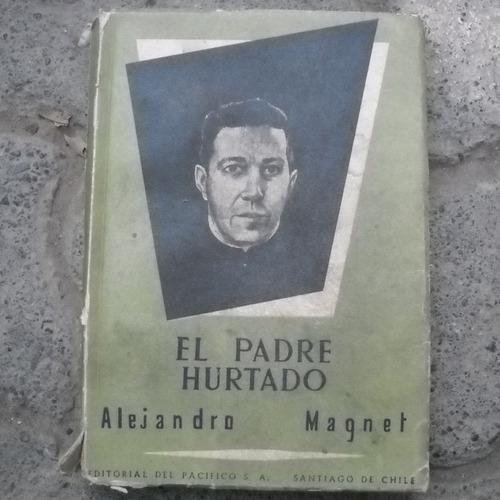 el padre hurtado alejandro magnet, ed. del pacifico